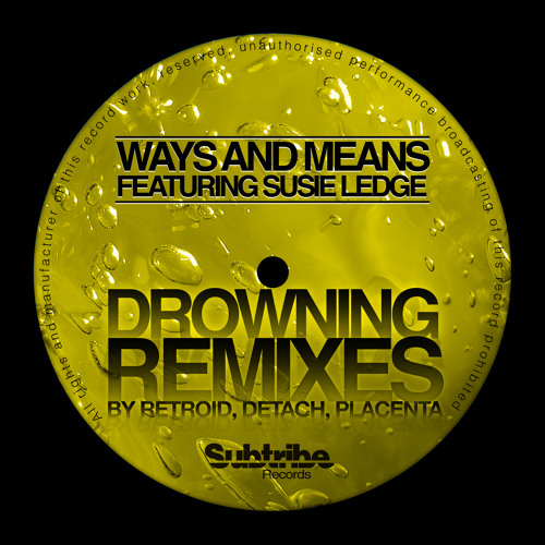 WAYS AND MEANS feat. SUSIE LEDGE - Drowning (Detach And Placenta Remix) [Subtribe]