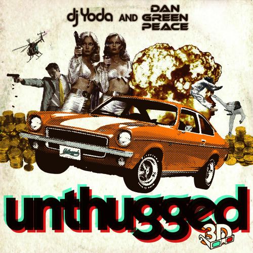 Dan Greenpeace & DJ Yoda 'Unthugged 3D'