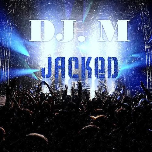 DJ. M - Jacked (Original Mix)