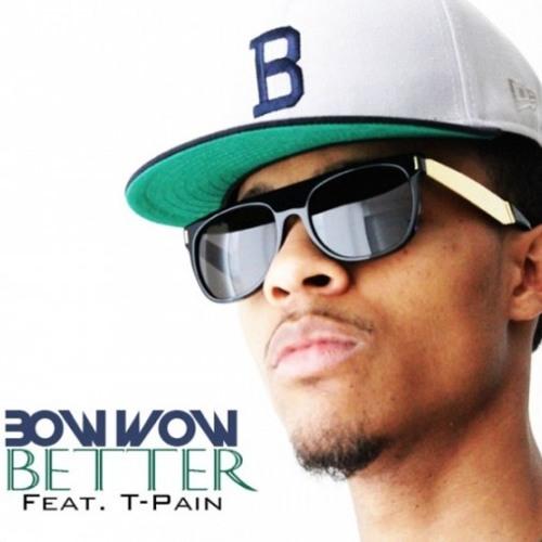 Bow Wow Ft. T-Pain - Better (Plata Xtd)