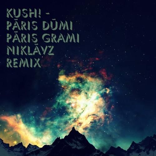 KUSH! Paris Dumu Paris Gramu (Niklavz remix)