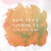 Bon Iver - Hinnom, TX (Slow Magic Remix)