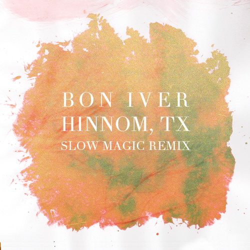 Bon Iver - Hinnom, TX (Slow Magic Remix)