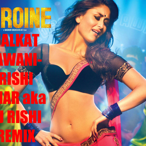 Dj Chahunga Main: Heroine-Halkat Jawani(Rishi Dhar Aka Dj Rishi Remix) By