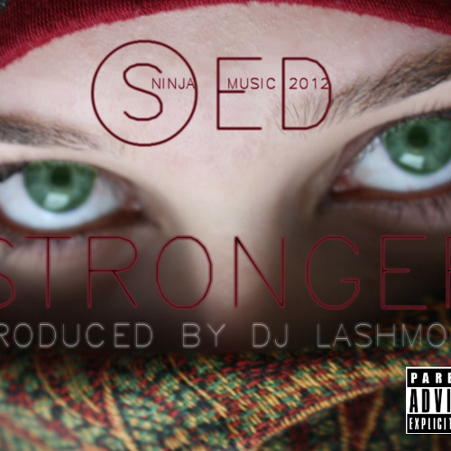 Sed - Stronger (Produced By Dj LaShmoove) [NINJAS MADE ME DO IT 2012]