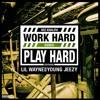 Work Hard, Play Hard [Remix] (Ft. Young Jeezy & Lil Wayne)
