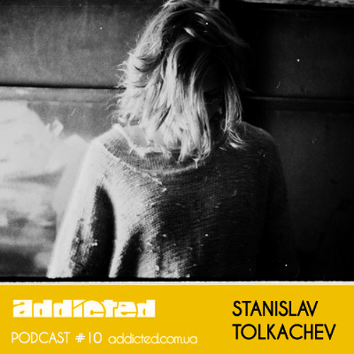 Stanislav Tolkachev - Addicted Podcast #10