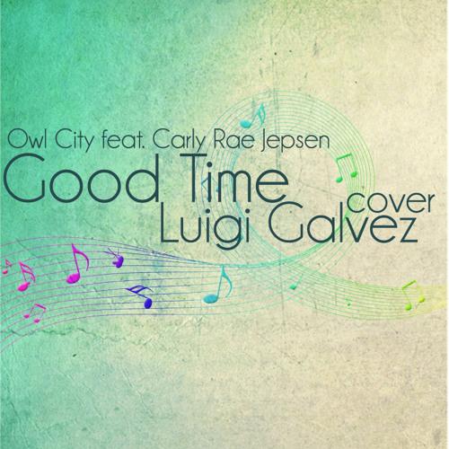 Good Time (Owl City feat Carly Rae Jepsen) Cover - Luigi Galvez