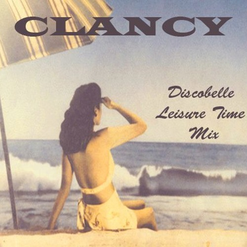 Clancy 'Leisure Time Mix' x Discobelle