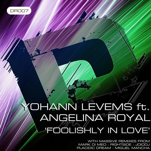 Yohann Levems ft Angelina Royal-Foolishly In Love (Placidic Dream Deep & Nasty Mix)
