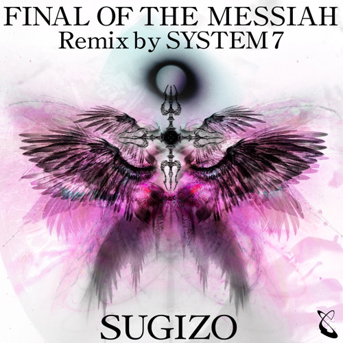 FINAL OF THE MESSIAH Remix by SYSTEM 7 (Preview)