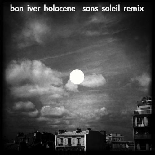 Bon iver - Holocene (Sans soleil remix)