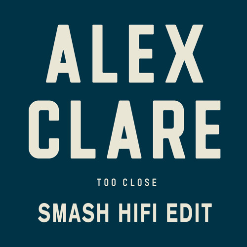 ALEX CLARE - TOO CLOSE - SMASH HIFI EDIT