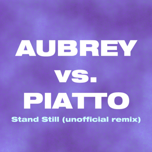 Aubrey vs. Piatto - Stand Still (Unofficial Remix) - Free Download