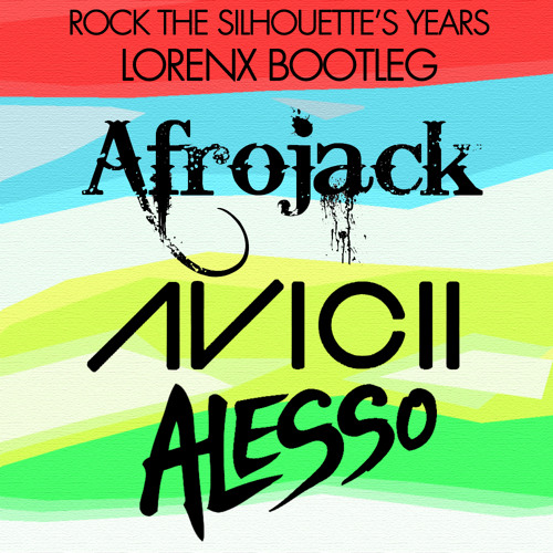 Rock The Silhouette's Years(Lorenx Bootleg) - Afrojack Vs. Avicii Vs. Alesso & Mattew Koma