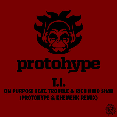 T.I. feat. Trouble & Rich Kidd Shad - On Purpose (Protohype & Khemehk Remix)