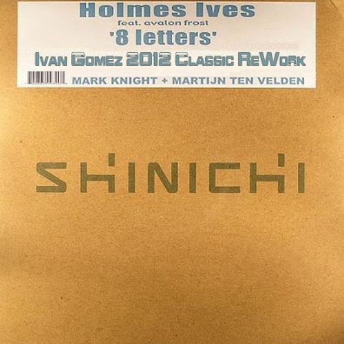 Holmes Ives feat. Avalon Frost (MK+MTV) - 8 Letters (Ivan Gomez 2012 Classic Rework)