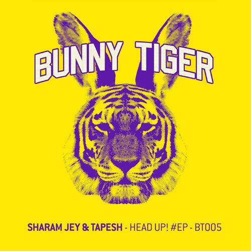 Sharam Jey & Tapesh - Head Up! Bunny Tiger005