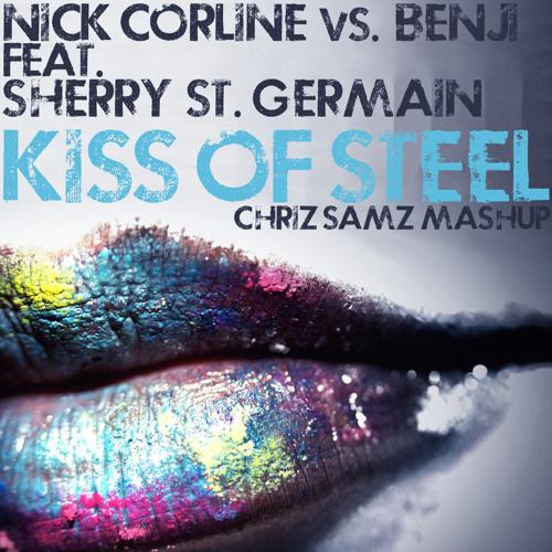 Nick Corline vs Benji feat. Sherry St. Germain - Kiss of Steel (Chriz Samz MashUp)