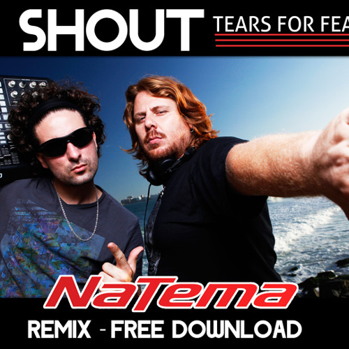 Tears for fears - Shout (Natema remix)  - FREE DOWNLOAD