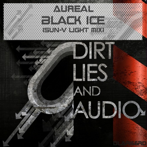 Aureal - Black Ice (Sun-V Ligth Mix) [Dirt Lies & Audio] OUT NOW!!