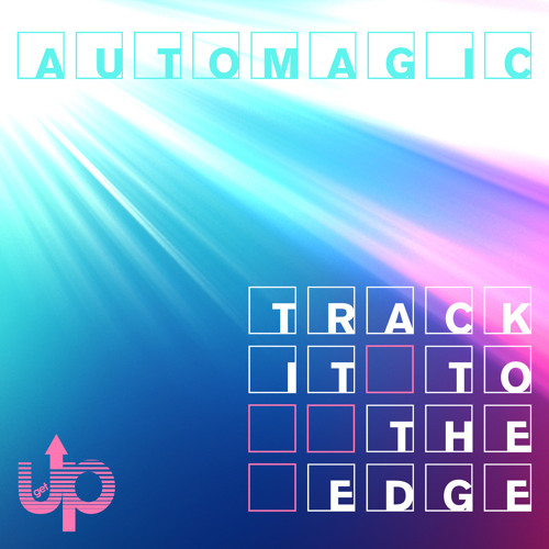 Automagic - Track It to the Edge ft. Jamil Rafael La'Beija (Original Mix)