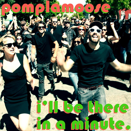 I'll Be There in a Minute by Pomplamoose