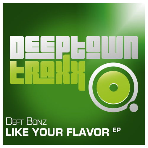 Deft Bonz - Like Your Flavor [Deeptown Traxx]