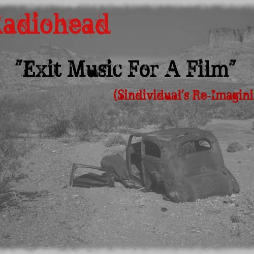 Radiohead - Exit Music For A Film (Sindividual's Re-Imagining)