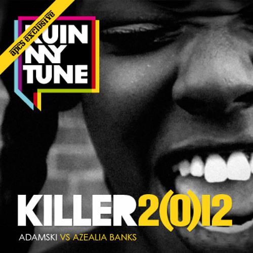 Adamski vs Azealia Banks - Killer 2(0)12 (RUINMYTUNE MashUp)