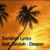 Random Lyrics feat. Twylah - Deeper