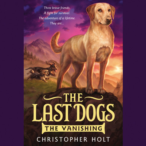 THE LAST DOGS: THE VANISHING by Christopher Holt, read by Andrew Bates - Audiobook Excerpt