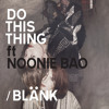 Do This Thing (Ft. Noonie Bao)
