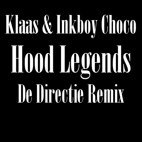 Klaas & Inkboy Choco - Hood Legends - De Directie Remix