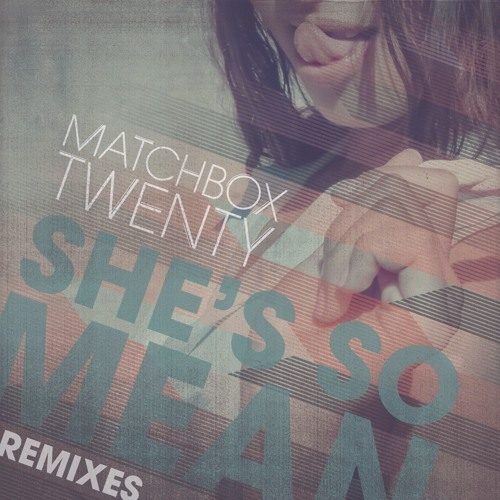 Matchbox Twenty - She's So Mean [Tommie Sunshine Radio Edit]