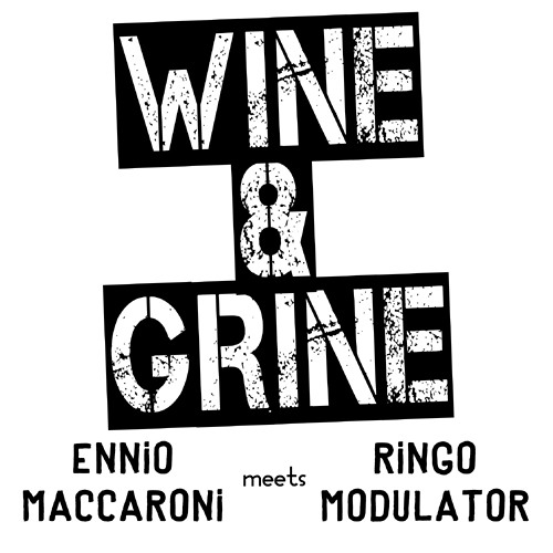 WINE AND GRINE (some like it phat mix) - Ringo Modulator meets Ennio Maccaroni