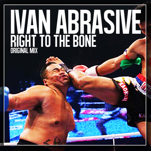 Ivan Abrasive - Right To The Bone (Original Mix) - OUT NOW in Electrica Music