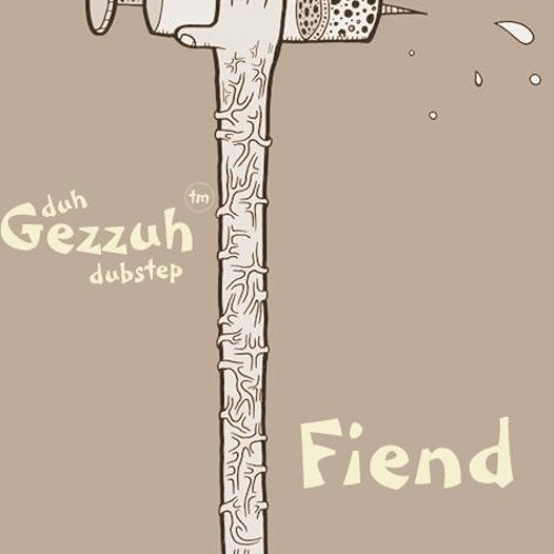 Duh Gezzuh™ - Fiend ( FREEBIE )