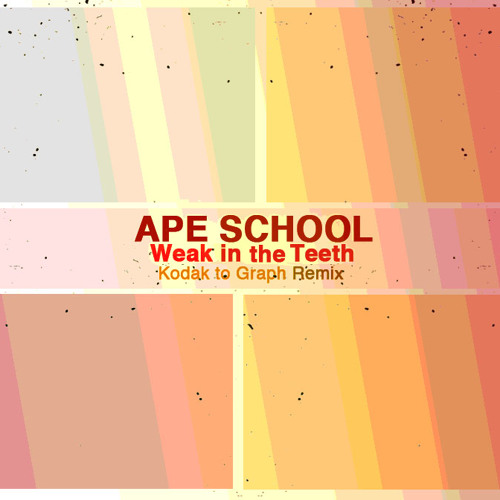 Ape School - Weak in The Teeth (Kodak to Graph Remix)