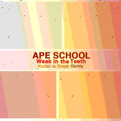 Ape School - Weak in The Teeth (Kodak to Graph Remix)