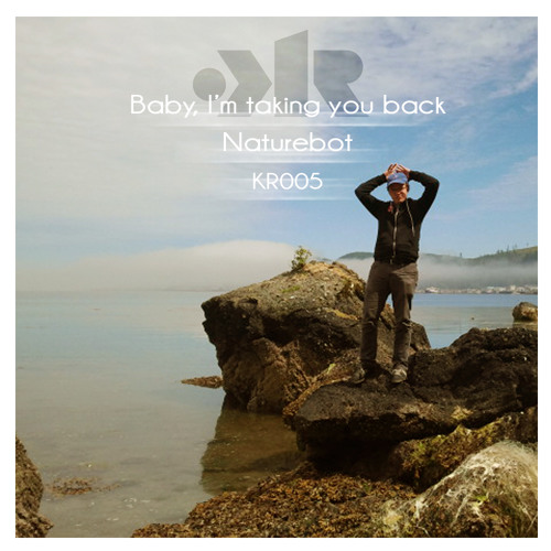 KR005 clips from Baby, I'm taking you back EP - Naturebot