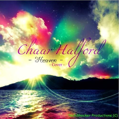 Chaar Halford - Heaven (Cover) (Instrumental) (Coming Soon)
