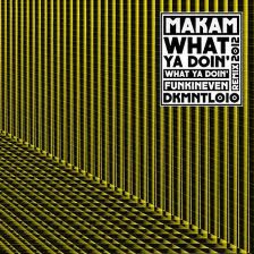 Makam - What Ya Doin'