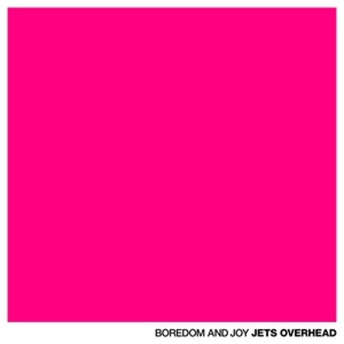 "Jets Overhead, ""Boredom and Joy"""
