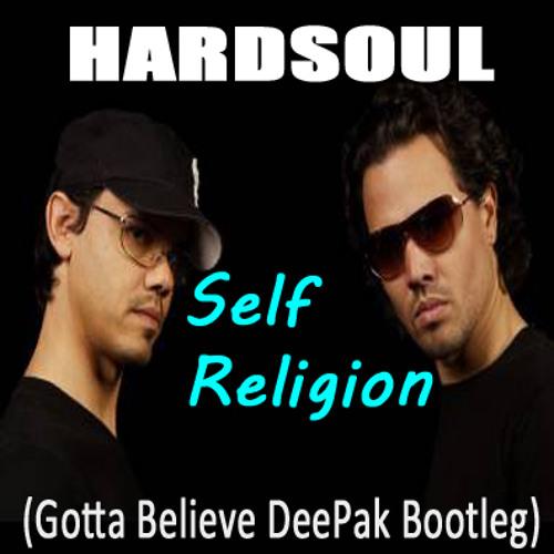 HARDSOUL - Self Religion (Gotta Believe DeePak Bootleg)