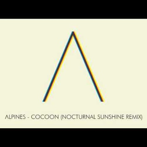 "Alpines - ""Cocoon"" (Nocturnal Sunshine Remix)"