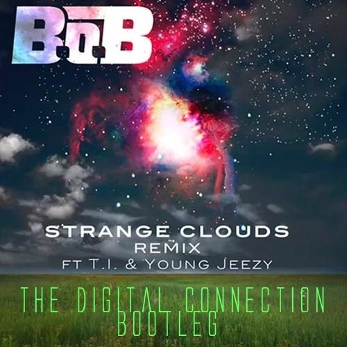 B.o.B - Strange Clouds ft. T.I & Young Jeezy (The Digital Connection Lazerstep Bootleg)[FREE DL]