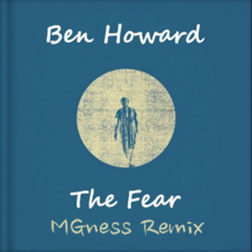 Ben Howard - Fear - MGness Remix