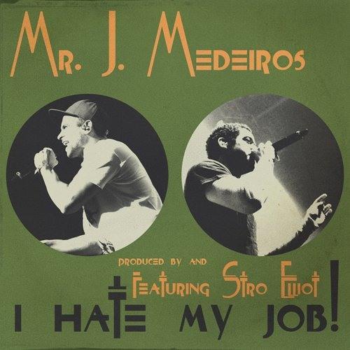 Mr. J. Medeiros - I Hate My Job (feat. Stro Elliot)