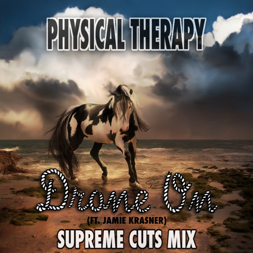 Physical Therapy ~ Drone On (ft. Jamie Krasner) ((Supreme Cuts Mix)) DL IN DESCRIPTION